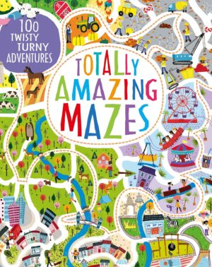 Totally Amazing Mazes: 100 Twisty Turny Adventures